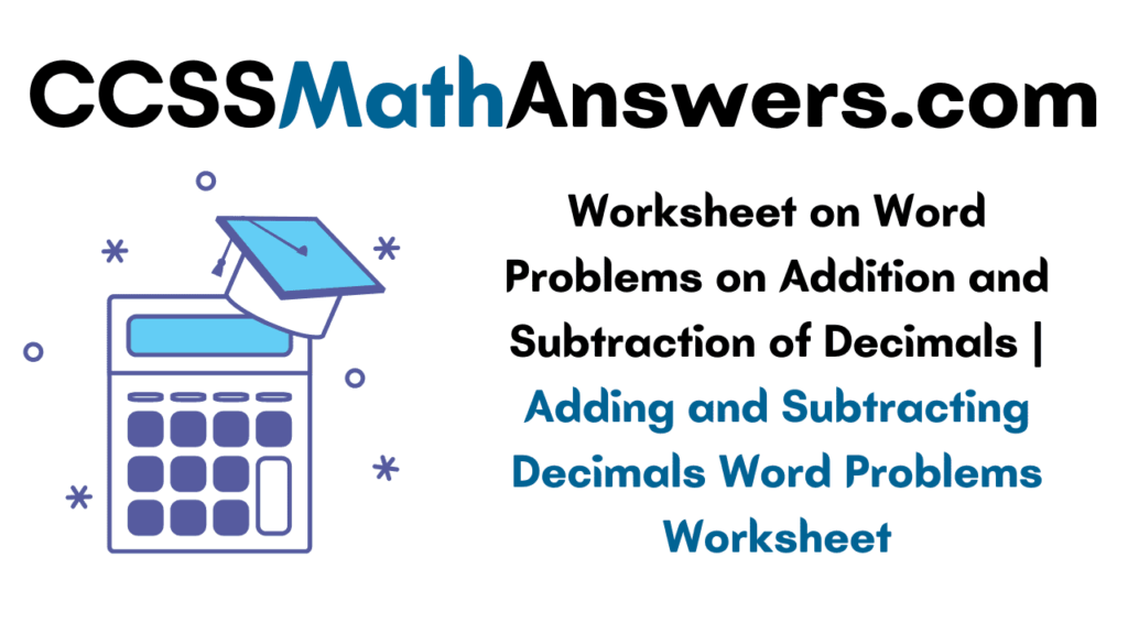 Worksheet on Word Problems on Addition and Subtraction of Decimals