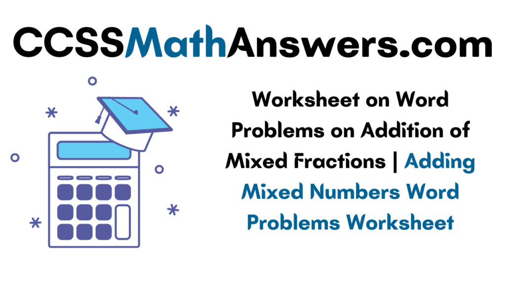 Worksheet on Word Problems on Addition of Mixed Fractions