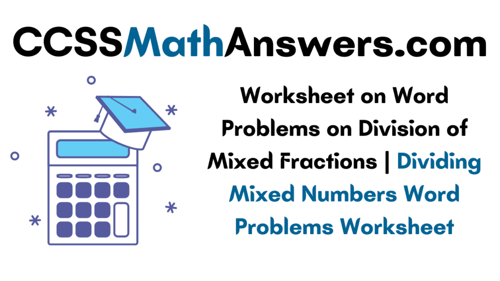 Worksheet on Word Problems on Division of Mixed Fractions