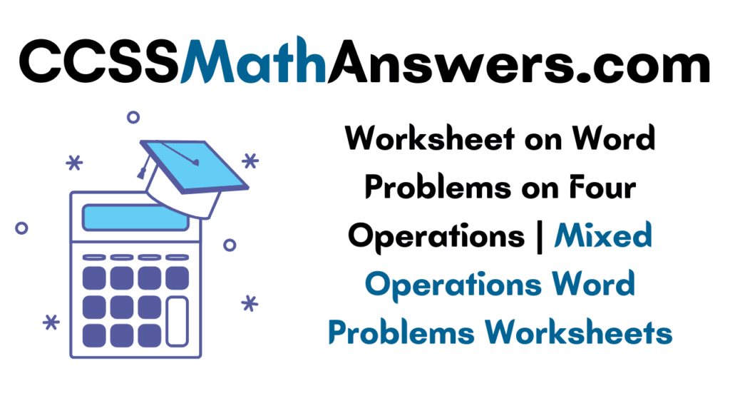 Worksheet on Word Problems on Four Operations