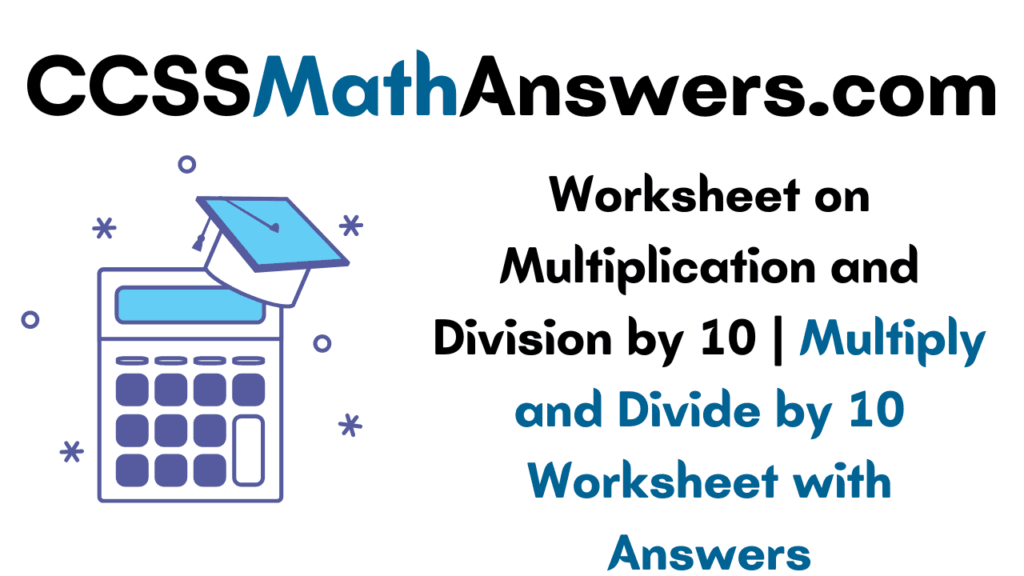 Worksheet on Multiplication and Division by 10