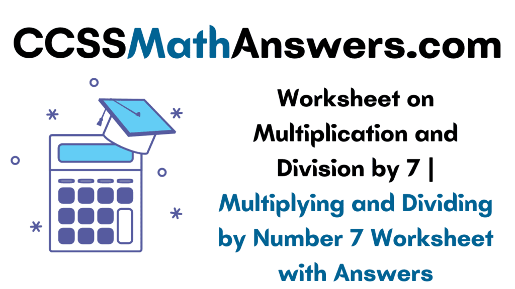 Worksheet on Multiplication and Division by 7