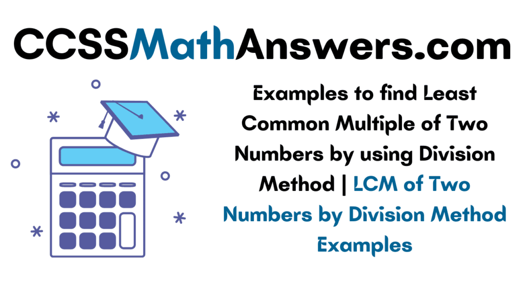 Examples to find Least Common Multiple of Two Numbers by using Division Method