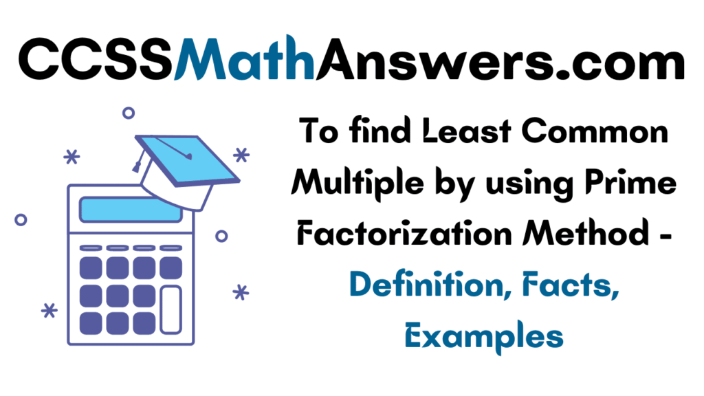 To find Least Common Multiple by using Prime Factorization Method