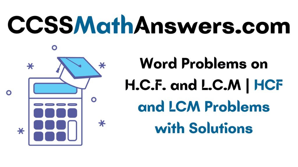 Word Problems on H.C.F. and L.C.M