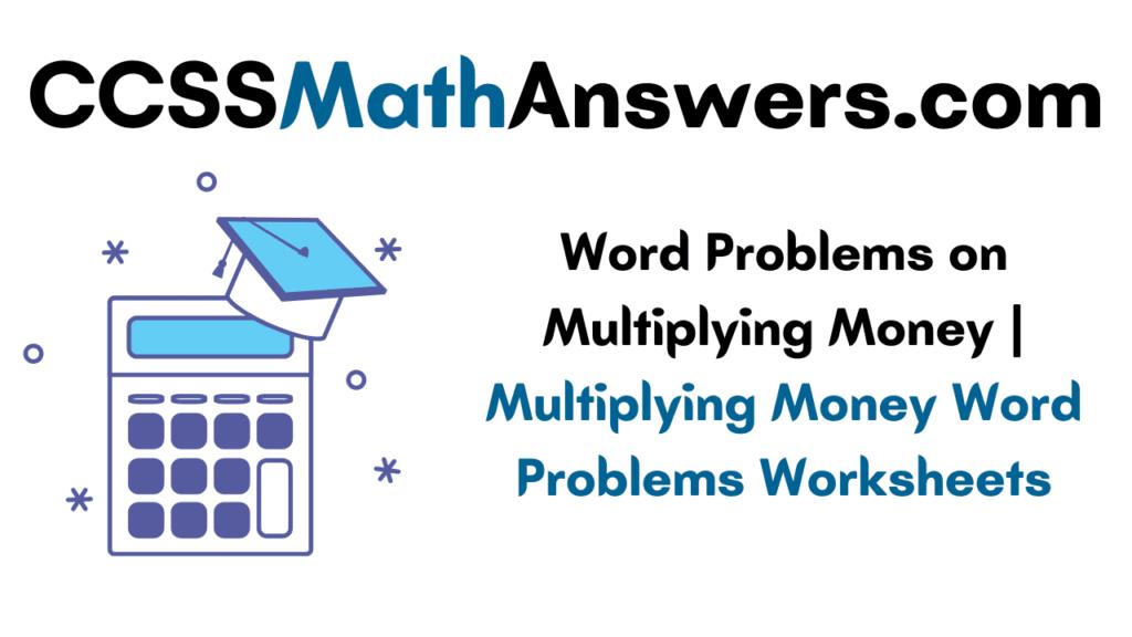 Word Problems on Multiplying Money