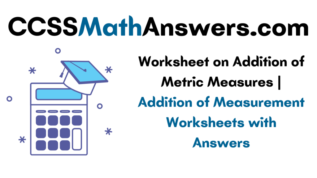 Worksheet on Addition of Metric Measures