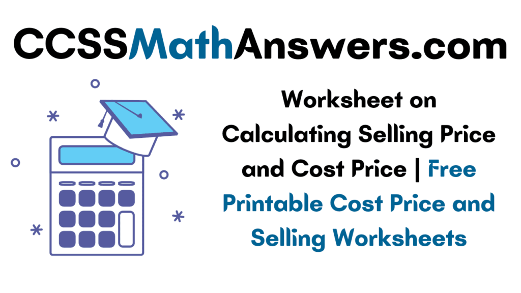 Worksheet on Calculating Selling Price and Cost Price