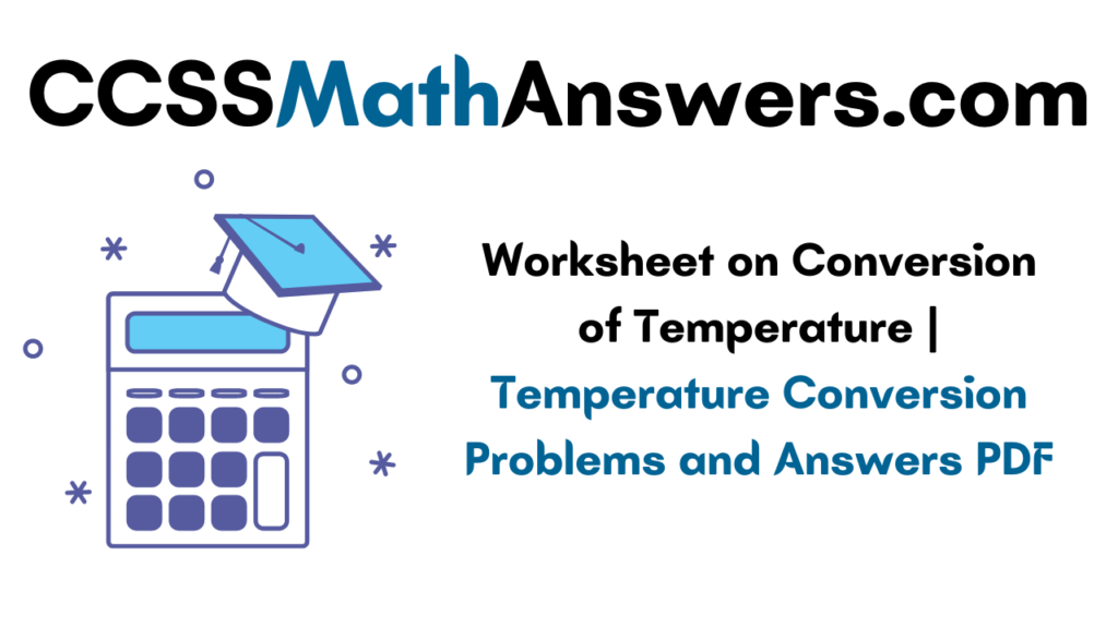 Worksheet on Conversion of Temperature