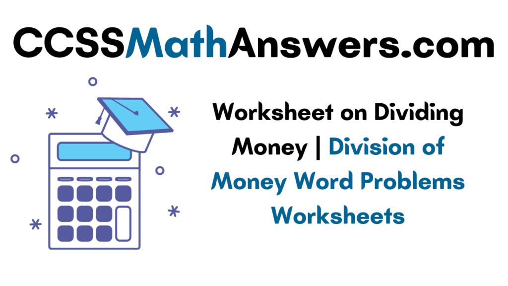 Worksheet on Dividing Money