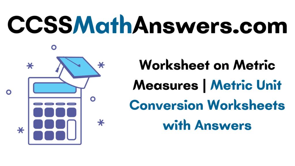 Worksheet on Metric Measures