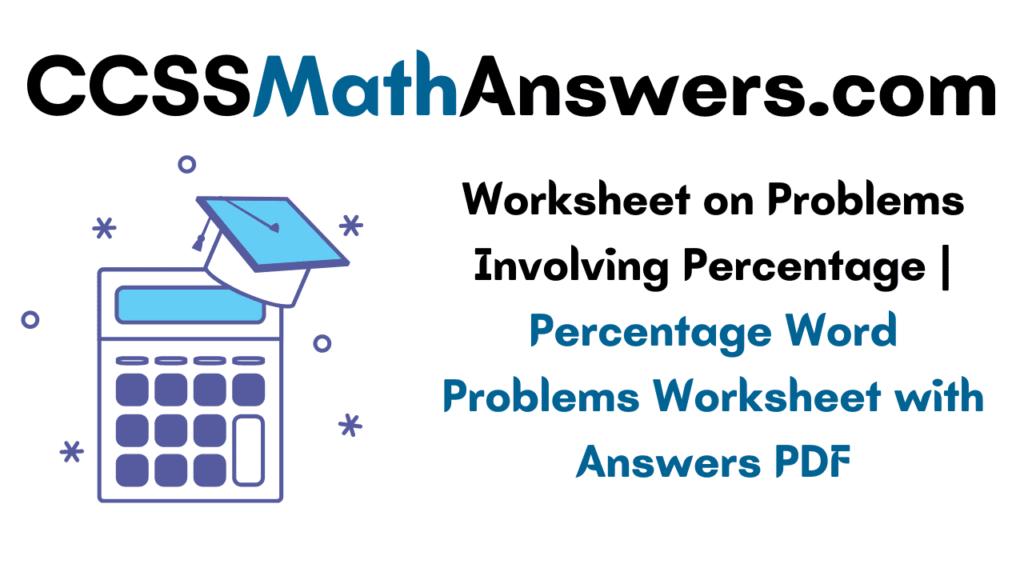 Worksheet on Problems Involving Percentage