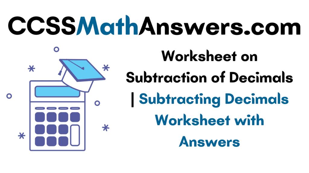 Worksheet on Subtraction of Decimals