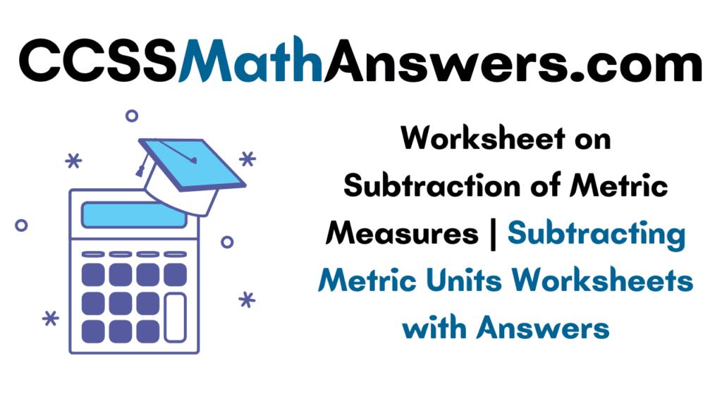 Worksheet on Subtraction of Metric Measures