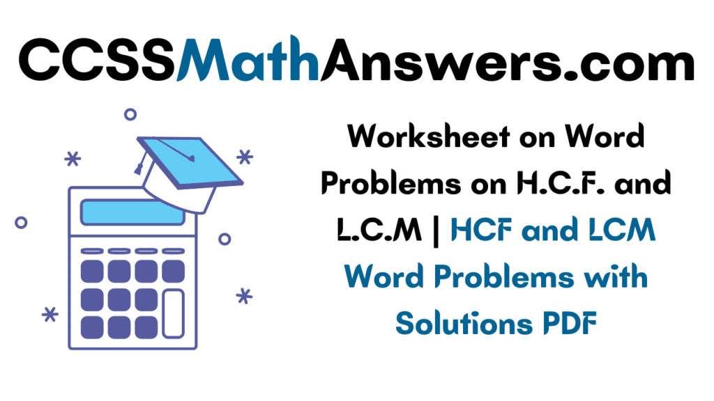 Worksheet on Word Problems on H.C.F. and L.C.M