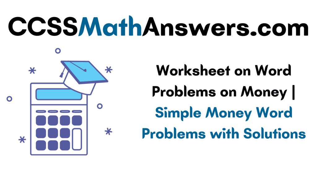Worksheet on Word Problems on Money