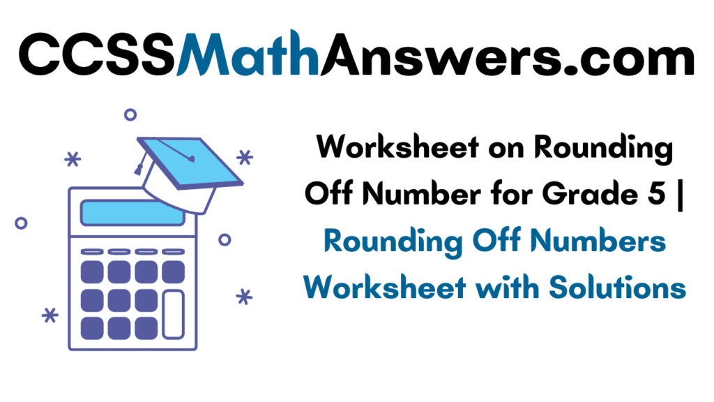 Worksheet on Rounding Off Number